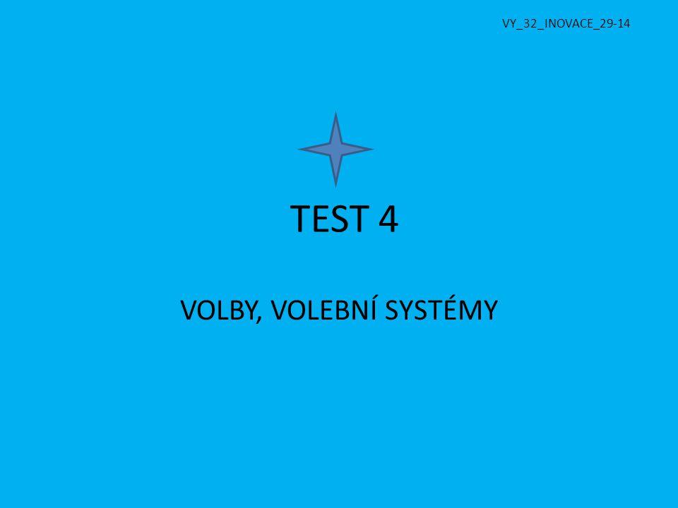 VY_32_INOVACE_29-14 TEST 4 VOLBY, VOLEBNÍ SYSTÉMY