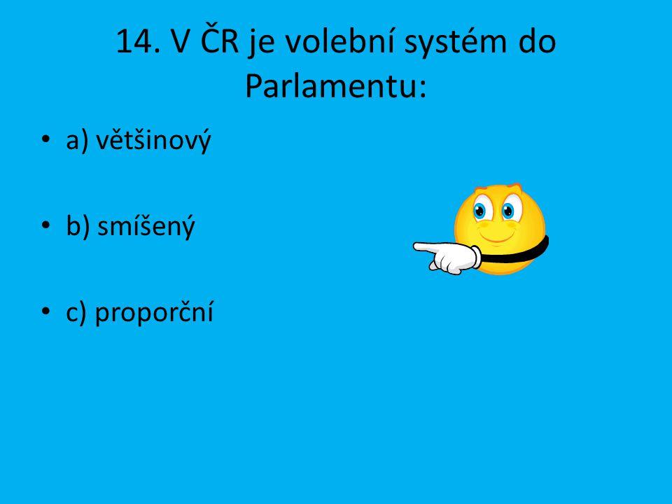 14. V ČR je volební systém do Parlamentu: