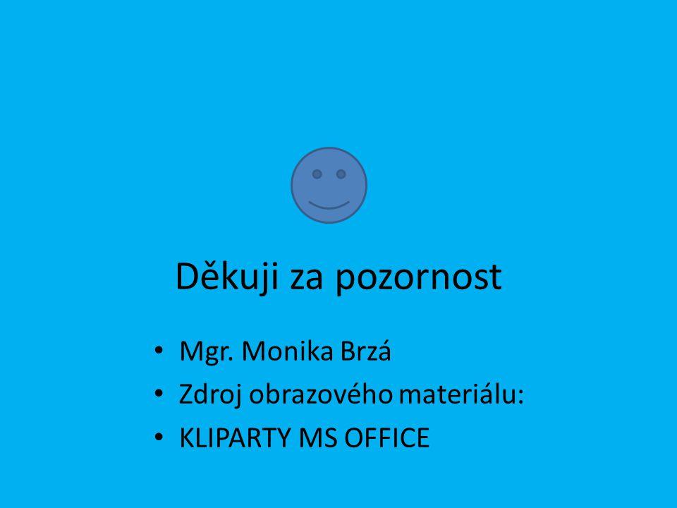 Děkuji za pozornost Mgr. Monika Brzá Zdroj obrazového materiálu: