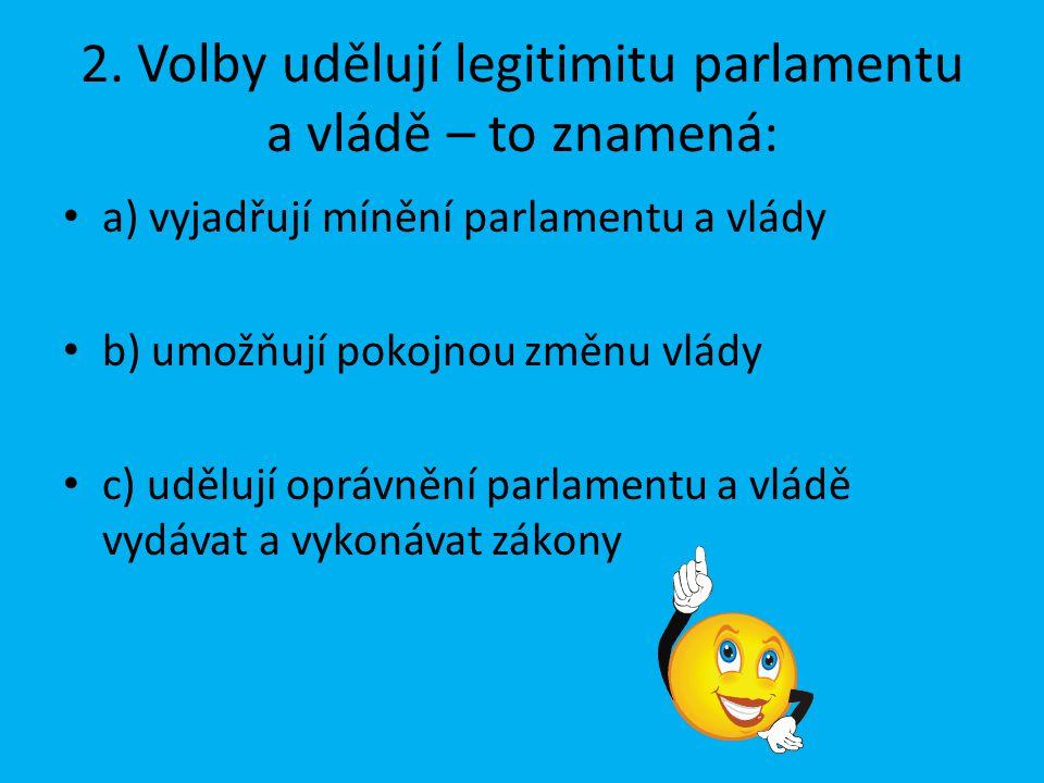 2. Volby udělují legitimitu parlamentu a vládě – to znamená: