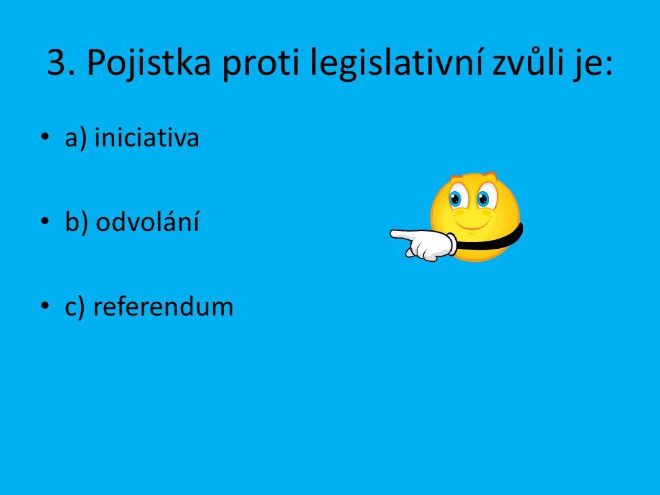 3. Pojistka proti legislativní zvůli je:
