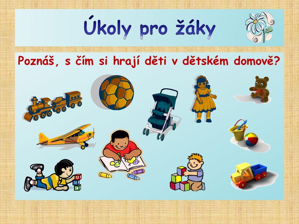 Úkoly pro žáky Poznáš, s čím si hrají děti v dětském domově