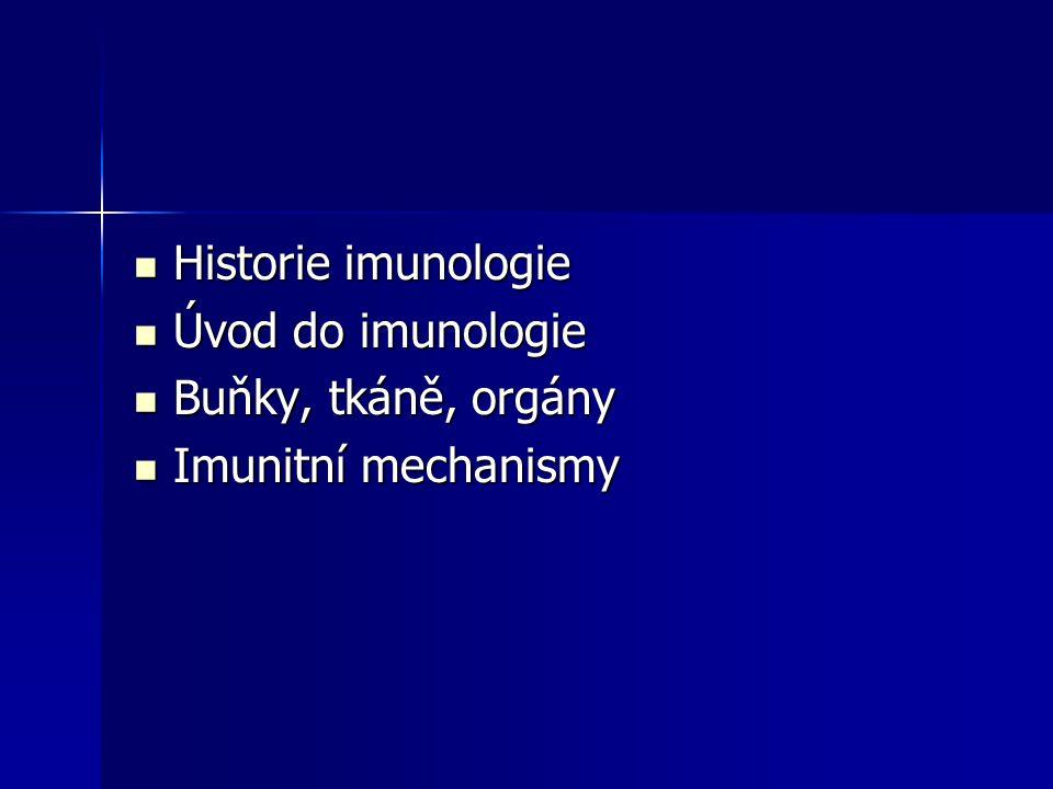 Historie imunologie Úvod do imunologie Buňky, tkáně, orgány Imunitní mechanismy