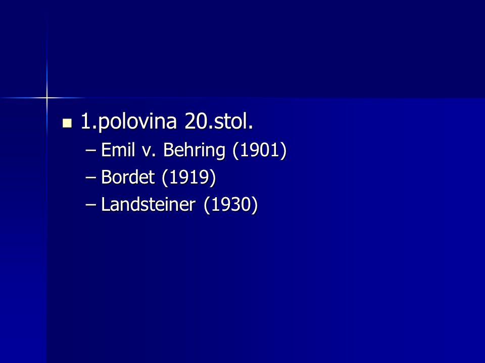 1.polovina 20.stol. Emil v. Behring (1901) Bordet (1919)