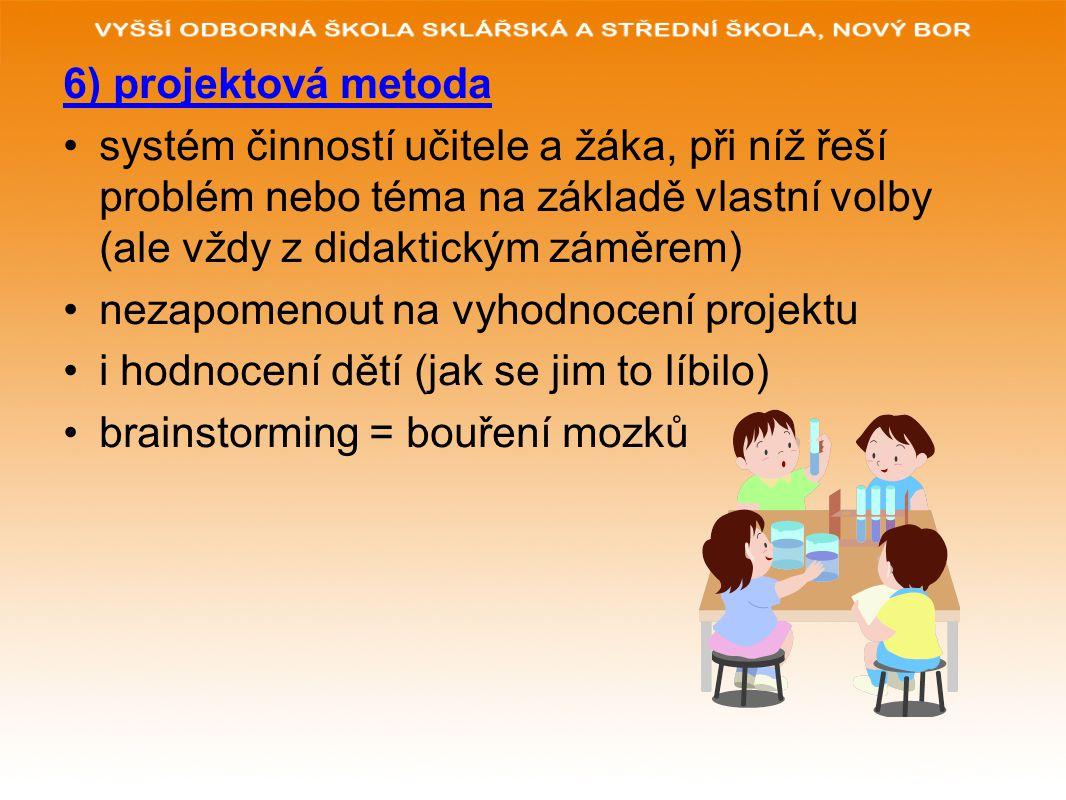 6) projektová metoda systém činností učitele a žáka, při níž řeší problém nebo téma na základě vlastní volby (ale vždy z didaktickým záměrem)