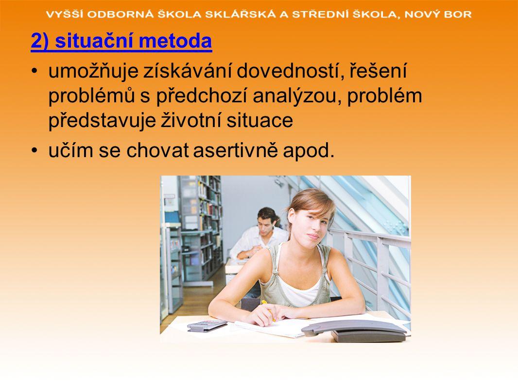 2) situační metoda umožňuje získávání dovedností, řešení problémů s předchozí analýzou, problém představuje životní situace.