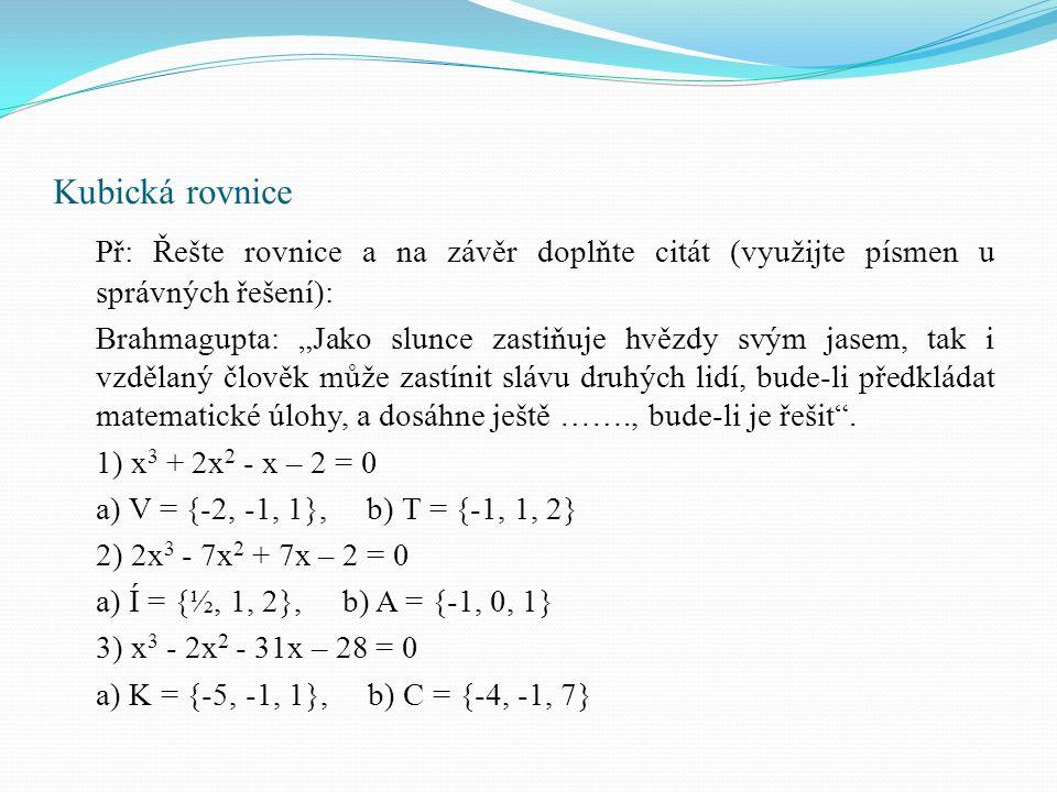 Kubická rovnice Př: Řešte rovnice a na závěr doplňte citát (využijte písmen u správných řešení):