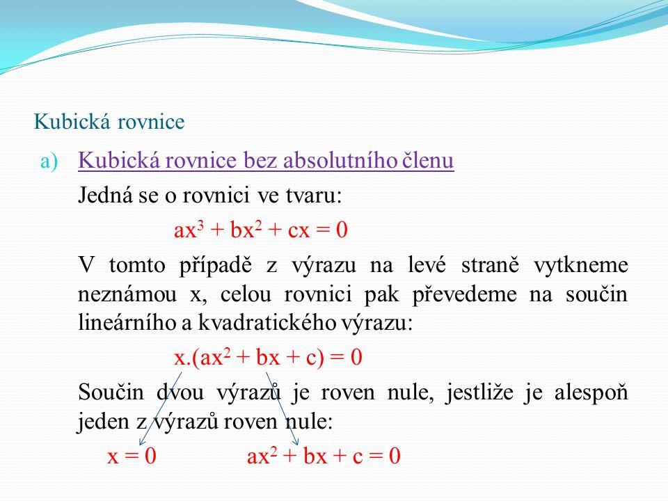 Kubická rovnice bez absolutního členu Jedná se o rovnici ve tvaru: