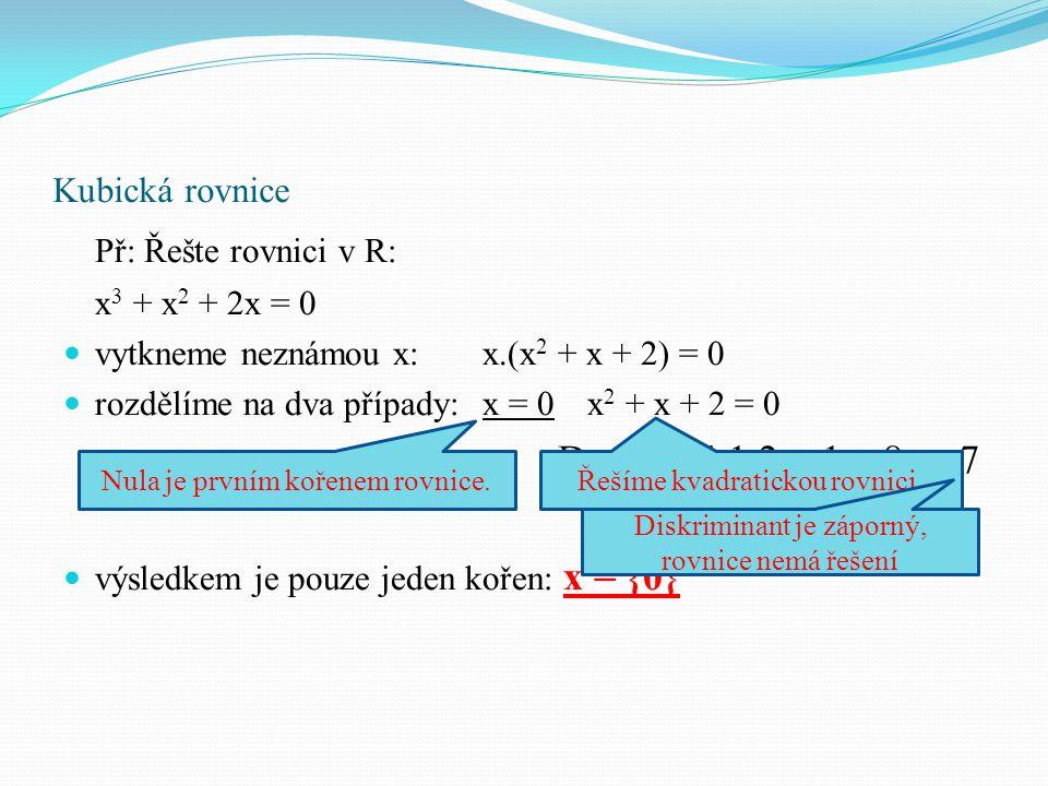 Př: Řešte rovnici v R: D = 1² - 4.1.2 = 1 – 8 = -7 Kubická rovnice