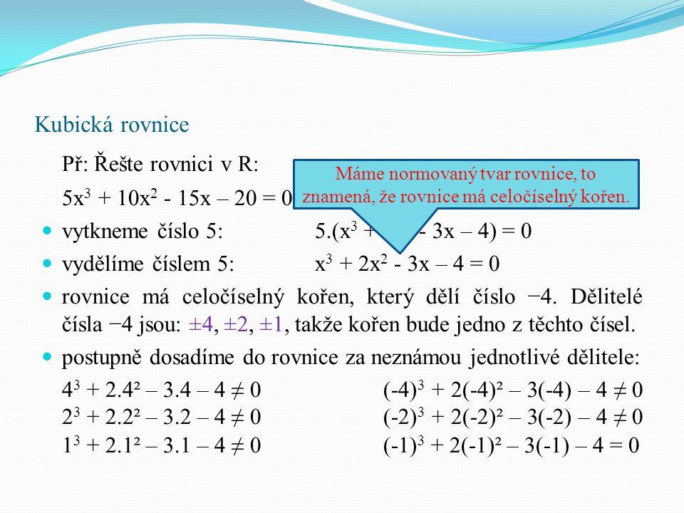 Př: Řešte rovnici v R: Kubická rovnice 5x3 + 10x2 - 15x – 20 = 0
