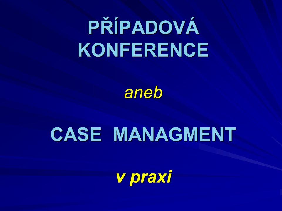 PŘÍPADOVÁ KONFERENCE aneb CASE MANAGMENT v praxi