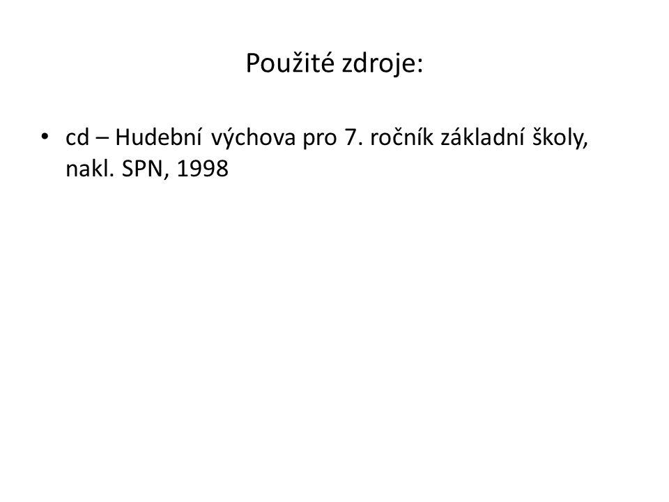 Použité zdroje: cd – Hudební výchova pro 7. ročník základní školy, nakl. SPN, 1998