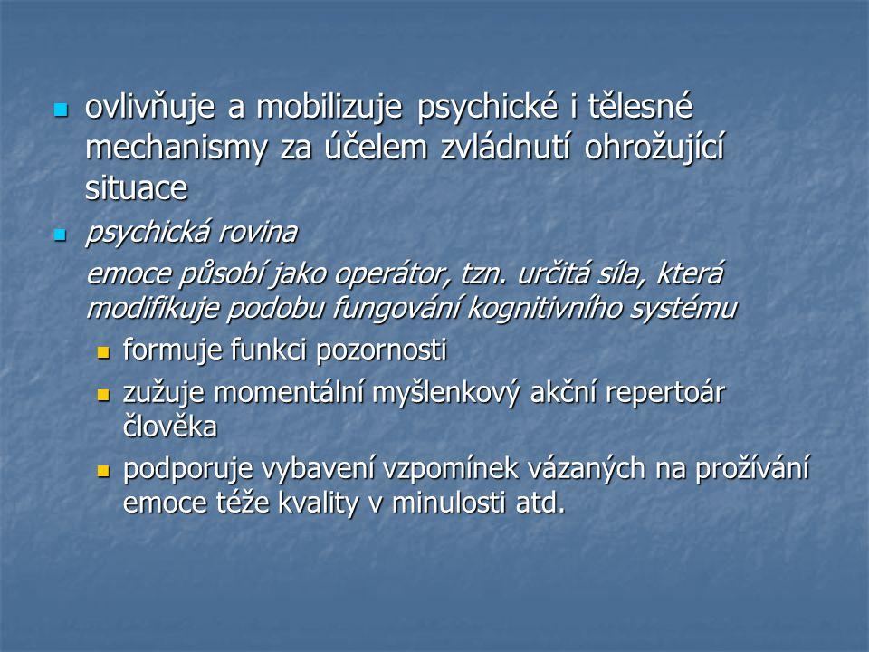 ovlivňuje a mobilizuje psychické i tělesné mechanismy za účelem zvládnutí ohrožující situace