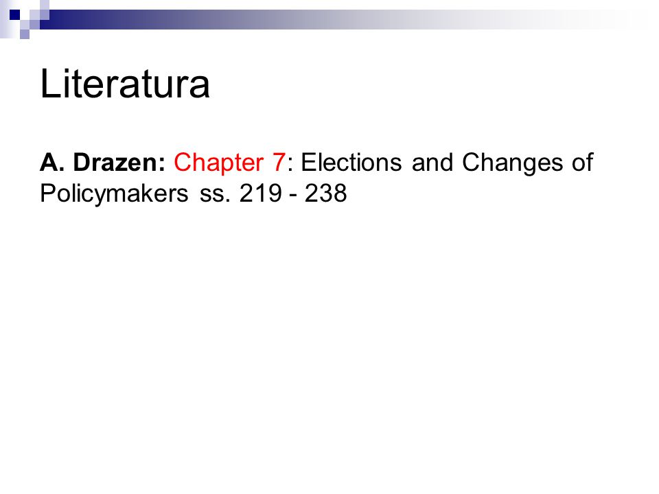 Literatura A. Drazen: Chapter 7: Elections and Changes of Policymakers ss. 219 - 238
