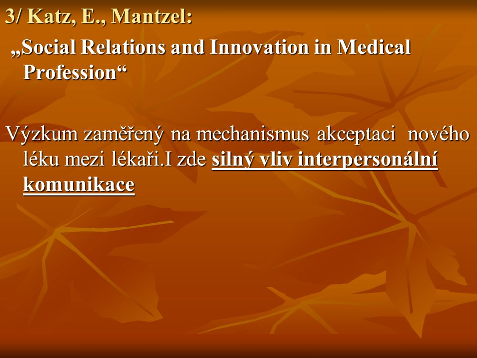 "3/ Katz, E., Mantzel: ""Social Relations and Innovation in Medical Profession"