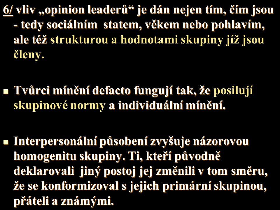 """6/ vliv """"opinion leaderů je dán nejen tím, čím jsou - tedy sociálním statem, věkem nebo pohlavím, ale též strukturou a hodnotami skupiny jíž jsou členy."""
