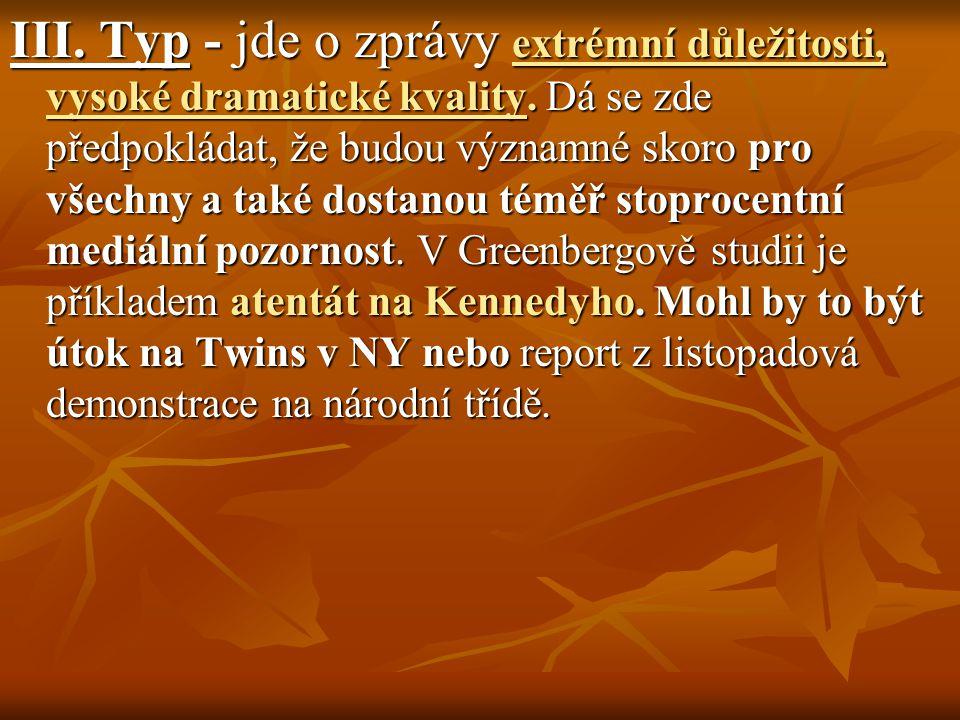 III. Typ - jde o zprávy extrémní důležitosti, vysoké dramatické kvality.