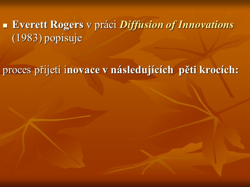 Everett Rogers v práci Diffusion of Innovations (1983) popisuje