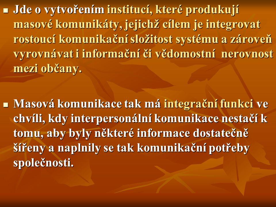 Jde o vytvořením institucí, které produkují masové komunikáty, jejichž cílem je integrovat rostoucí komunikační složitost systému a zároveň vyrovnávat i informační či vědomostní nerovnost mezi občany.
