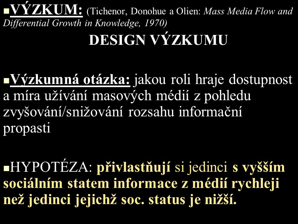 VÝZKUM: (Tichenor, Donohue a Olien: Mass Media Flow and Differential Growth in Knowledge, 1970)
