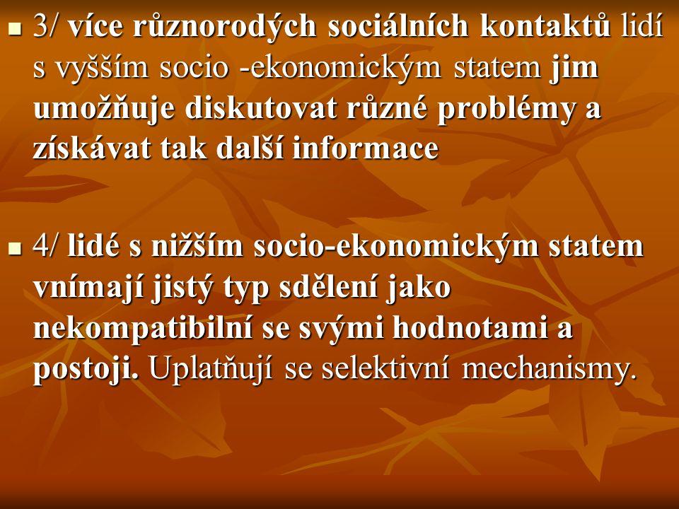 3/ více různorodých sociálních kontaktů lidí s vyšším socio -ekonomickým statem jim umožňuje diskutovat různé problémy a získávat tak další informace