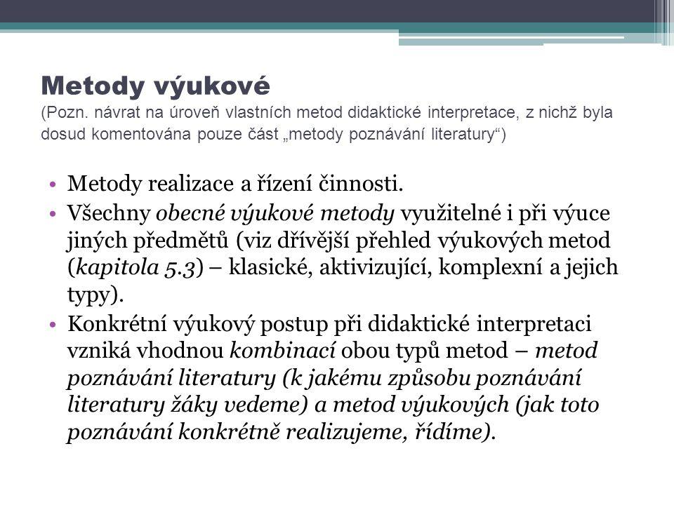 """Metody výukové (Pozn. návrat na úroveň vlastních metod didaktické interpretace, z nichž byla dosud komentována pouze část """"metody poznávání literatury )"""