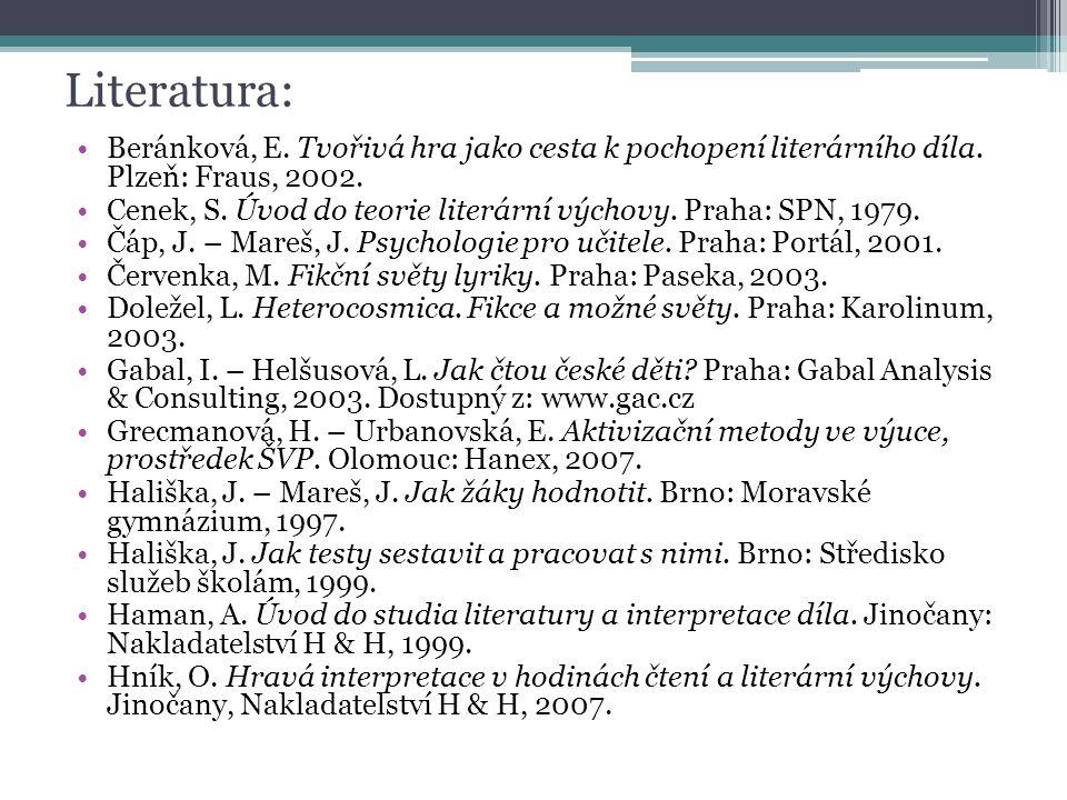 Literatura: Beránková, E. Tvořivá hra jako cesta k pochopení literárního díla. Plzeň: Fraus, 2002.