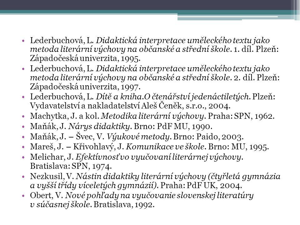 Lederbuchová, L. Didaktická interpretace uměleckého textu jako metoda literární výchovy na občanské a střední škole. 1. díl. Plzeň: Západočeská univerzita, 1995.