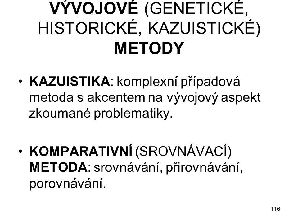 VÝVOJOVÉ (GENETICKÉ, HISTORICKÉ, KAZUISTICKÉ) METODY