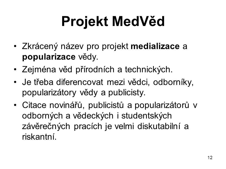 Projekt MedVěd Zkrácený název pro projekt medializace a popularizace vědy. Zejména věd přírodních a technických.