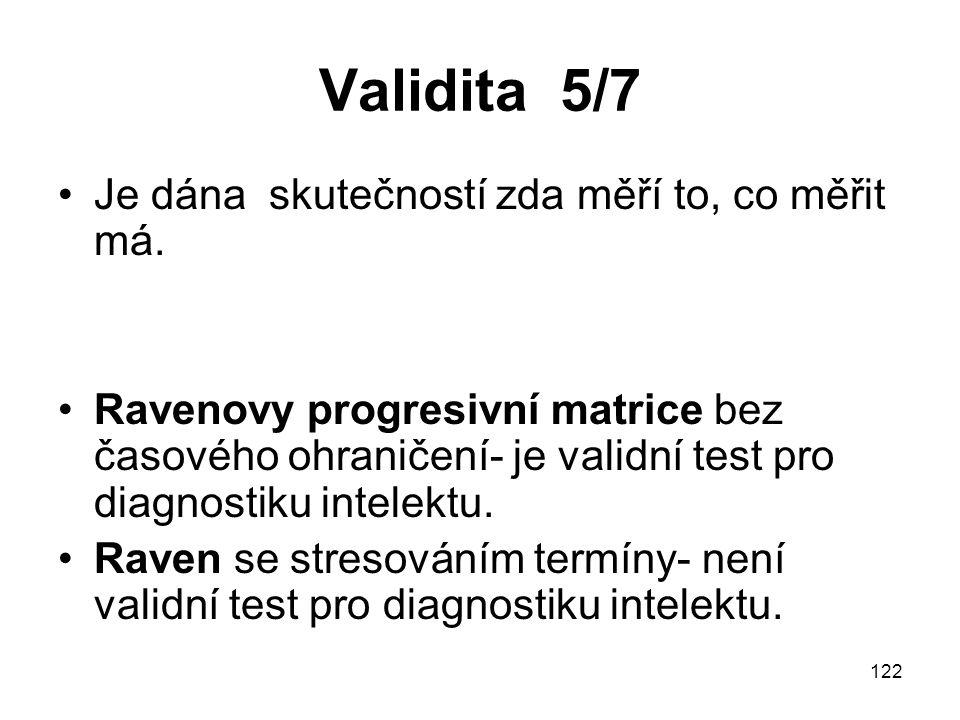 Validita 5/7 Je dána skutečností zda měří to, co měřit má.