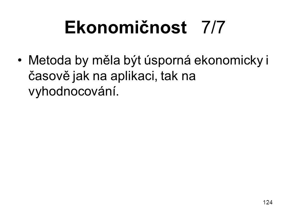 Ekonomičnost 7/7 Metoda by měla být úsporná ekonomicky i časově jak na aplikaci, tak na vyhodnocování.