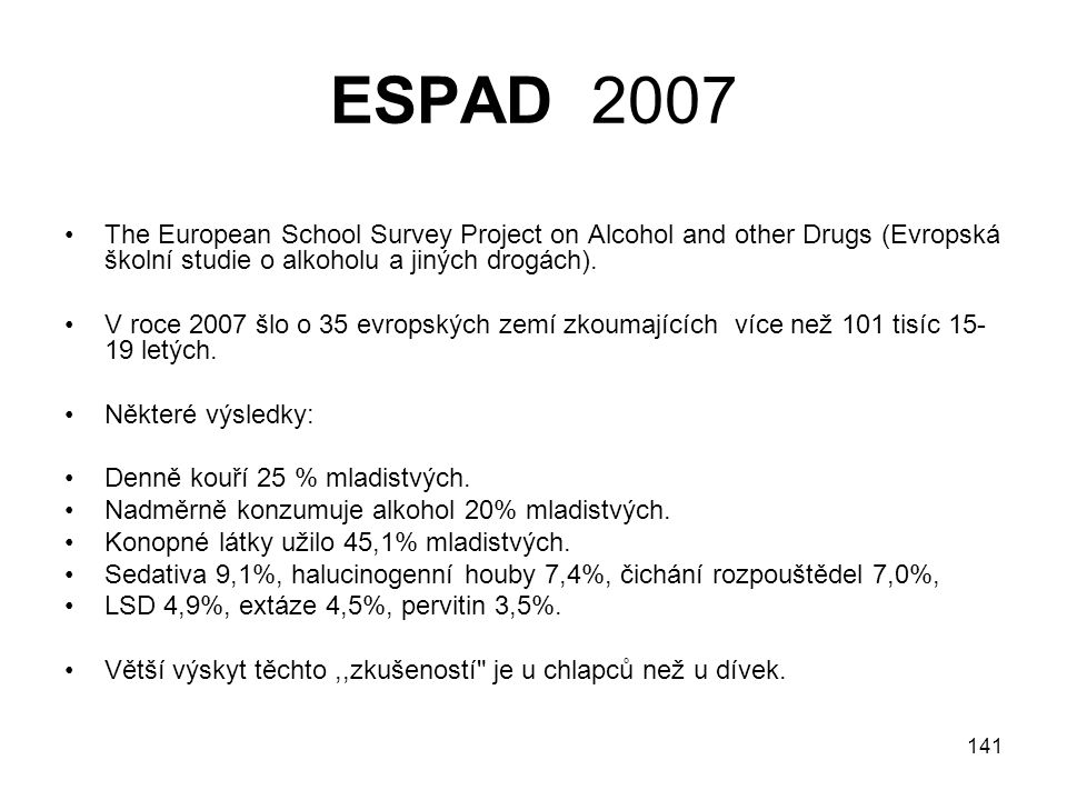 ESPAD 2007 The European School Survey Project on Alcohol and other Drugs (Evropská školní studie o alkoholu a jiných drogách).