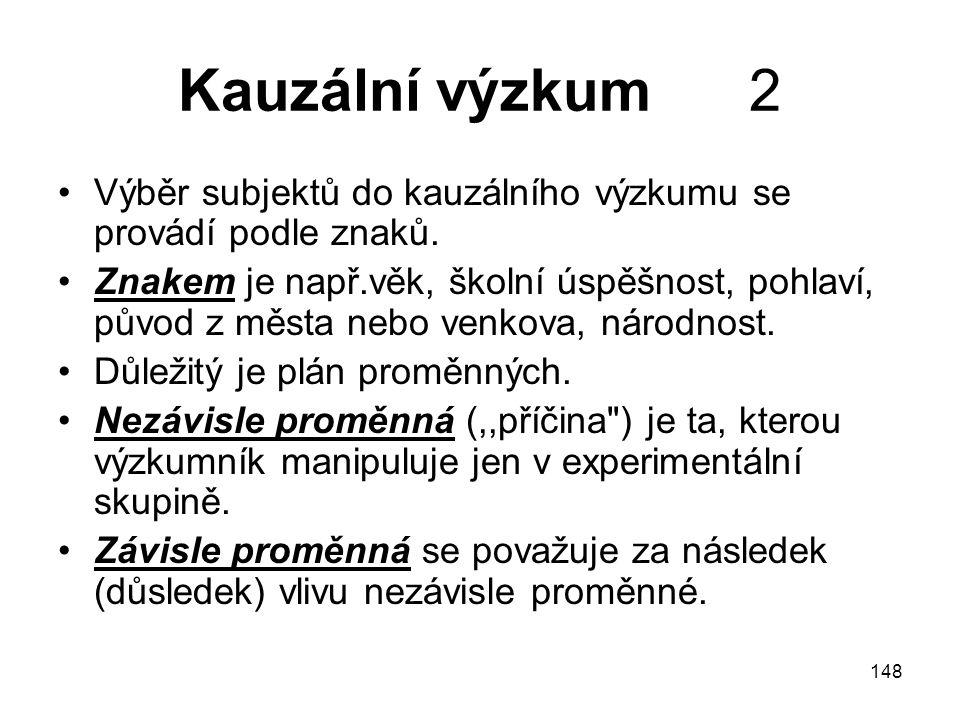 Kauzální výzkum 2 Výběr subjektů do kauzálního výzkumu se provádí podle znaků.