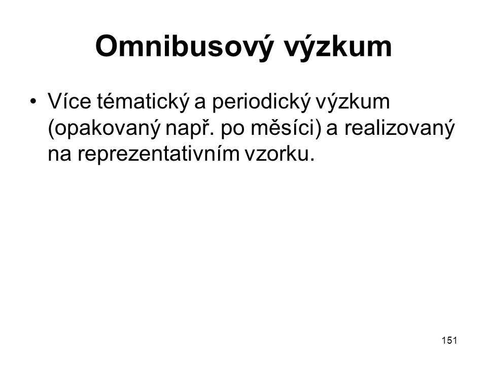 Omnibusový výzkum Více tématický a periodický výzkum (opakovaný např.