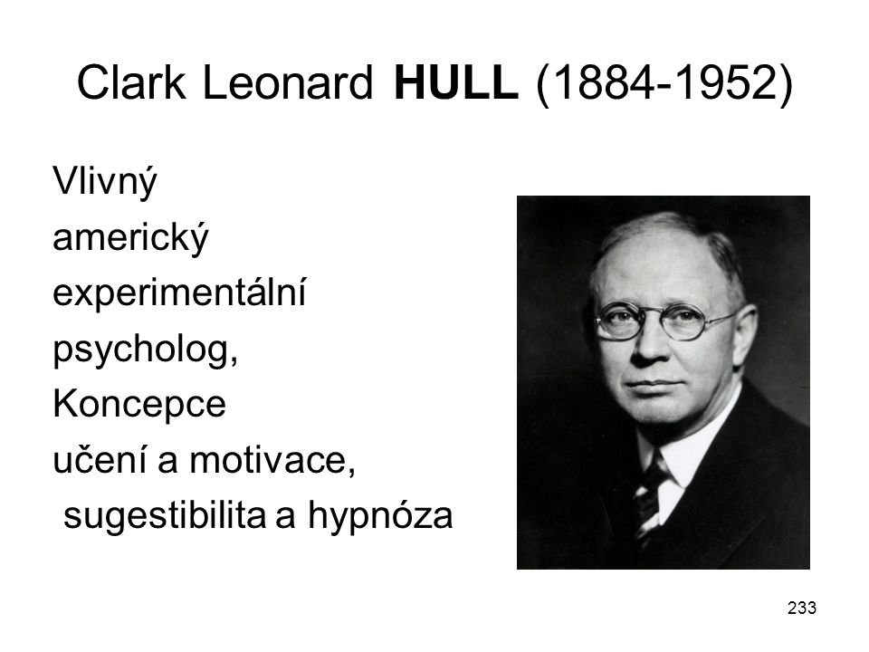 Clark Leonard HULL (1884-1952) Vlivný americký experimentální