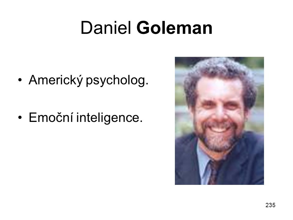 Daniel Goleman Americký psycholog. Emoční inteligence.