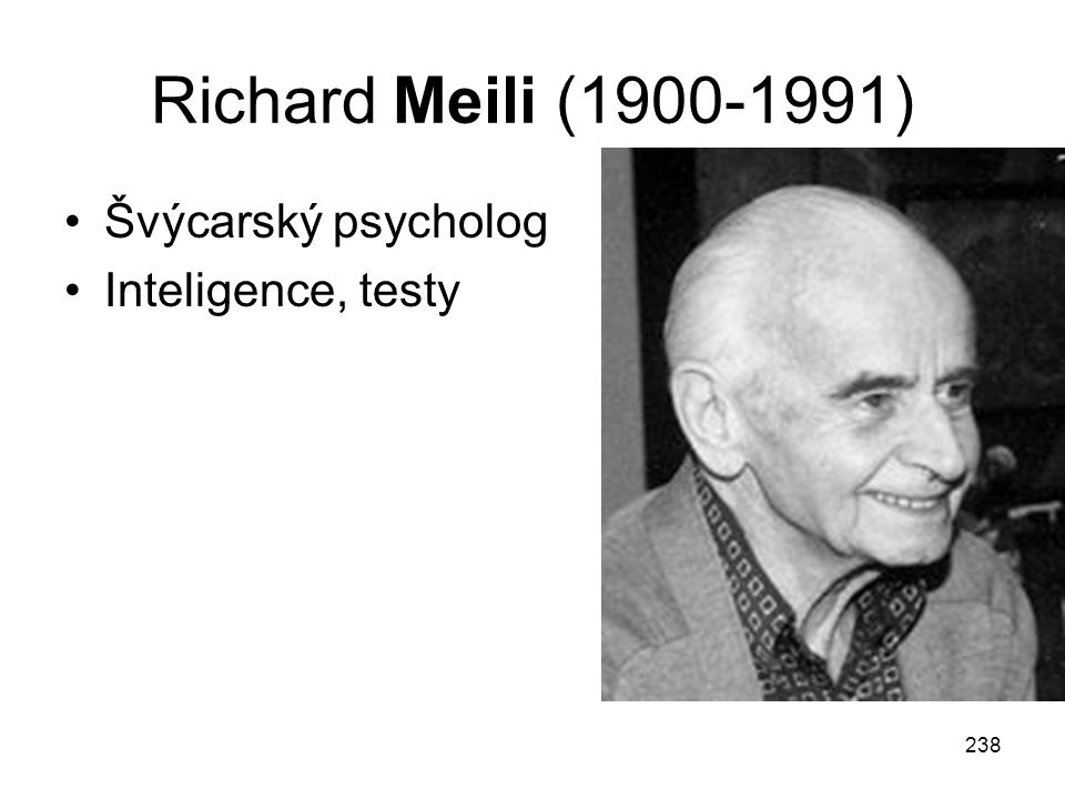 Richard Meili (1900-1991) Švýcarský psycholog Inteligence, testy