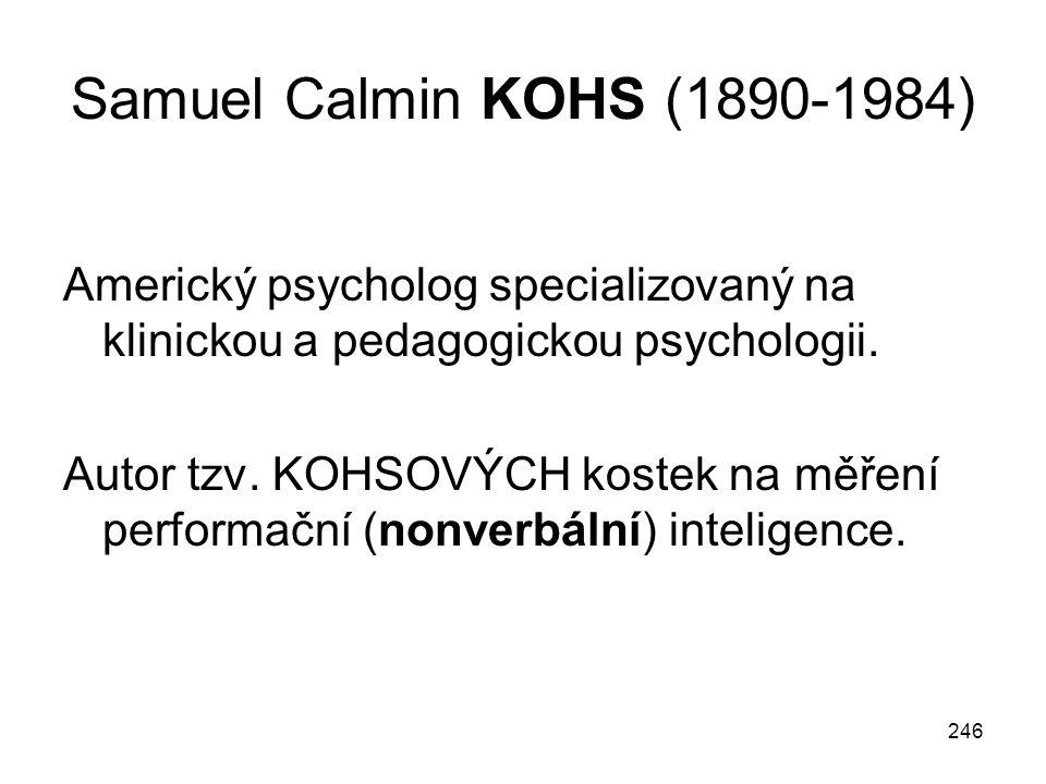 Samuel Calmin KOHS (1890-1984) Americký psycholog specializovaný na klinickou a pedagogickou psychologii.