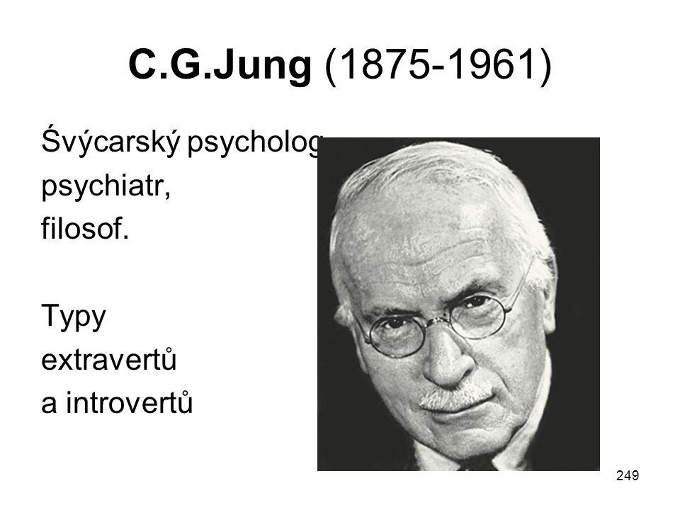 C.G.Jung (1875-1961) Śvýcarský psycholog, psychiatr, filosof. Typy