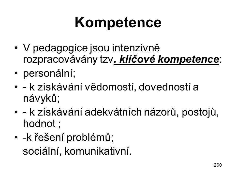 Kompetence V pedagogice jsou intenzivně rozpracovávány tzv. klíčové kompetence: personální; - k získávání vědomostí, dovedností a návyků;
