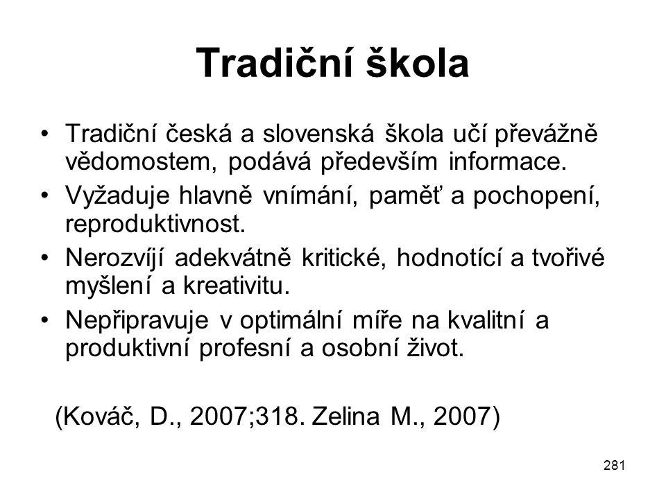 Tradiční škola Tradiční česká a slovenská škola učí převážně vědomostem, podává především informace.