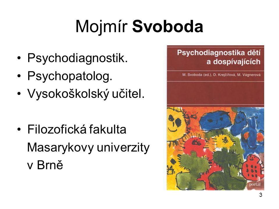 Mojmír Svoboda Psychodiagnostik. Psychopatolog. Vysokoškolský učitel.