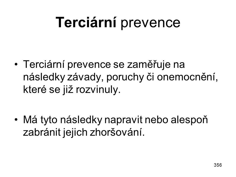 Terciární prevence Terciární prevence se zaměřuje na následky závady, poruchy či onemocnění, které se již rozvinuly.