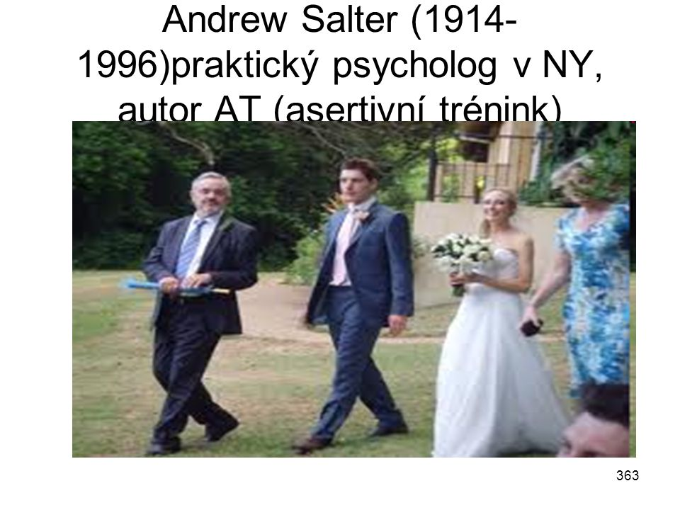 Andrew Salter (1914-1996)praktický psycholog v NY, autor AT (asertivní trénink)