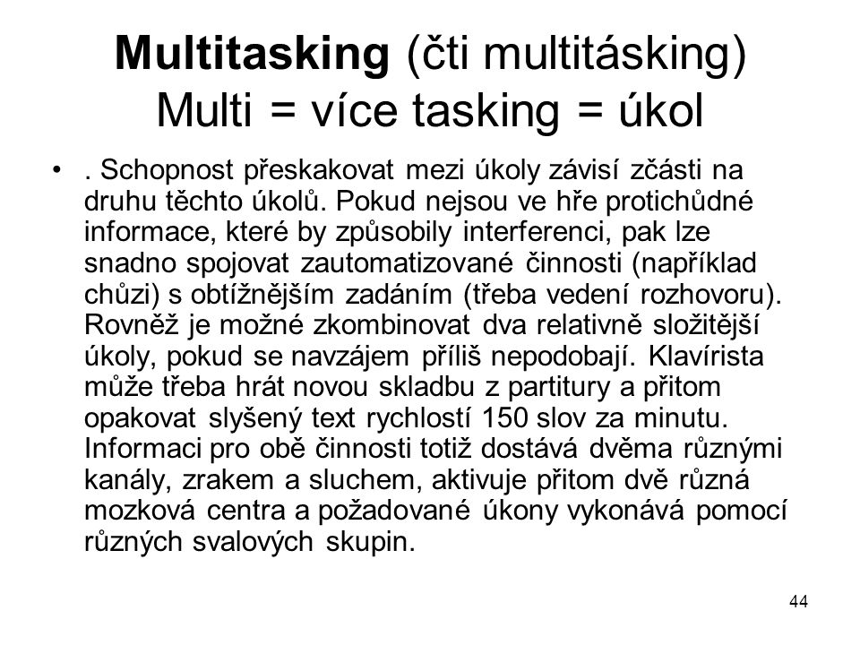 Multitasking (čti multitásking) Multi = více tasking = úkol