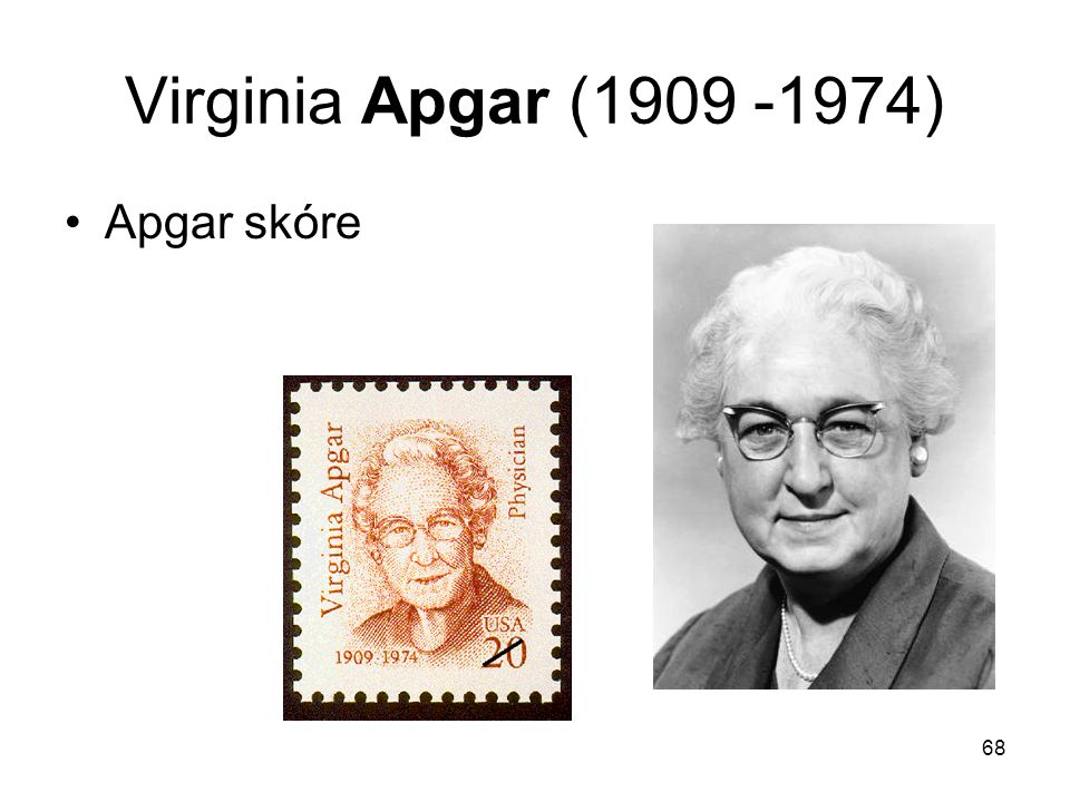 Virginia Apgar (1909 -1974) Apgar skóre