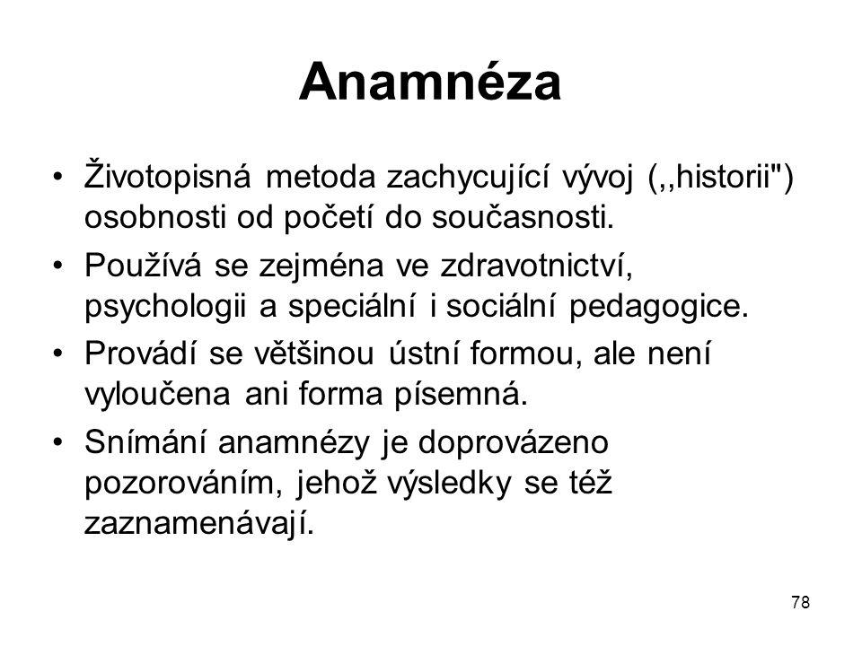 Anamnéza Životopisná metoda zachycující vývoj (,,historii ) osobnosti od početí do současnosti.
