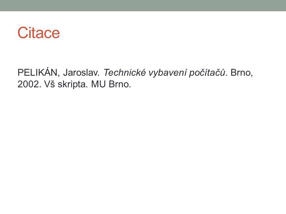 Citace PELIKÁN, Jaroslav. Technické vybavení počítačů. Brno, 2002. Vš skripta. MU Brno.