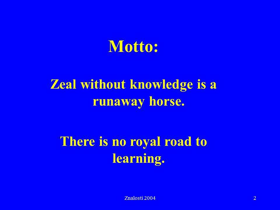 Motto: Zeal without knowledge is a runaway horse.